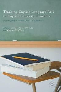 Teaching English Language Arts to English Language Learners: Preparing Pre-service and In-service Teachers - Luciana C. De Oliveira - cover