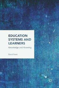 Education Systems and Learners: Knowledge and Knowing - David Scott - cover