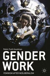 Gender Work: Feminism after Neoliberalism - R. Goodman - cover