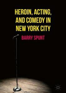 Heroin, Acting, and Comedy in New York City - Barry Spunt - cover