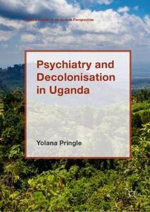Psychiatry and Decolonisation in Uganda - Yolana Pringle - cover