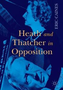 Heath and Thatcher in Opposition - Eric Caines - cover