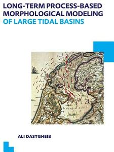 Long-term Process-based Morphological Modeling of Large Tidal Basins: UNESCO-IHE PhD Thesis - Ali Dastgheib - cover