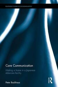 Care Communication: Making a home in a Japanese eldercare facility - Peter Backhaus - cover