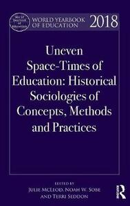 World Yearbook of Education 2018: Space-Times of Education: Historical sociologies of concepts, methods and practices - cover