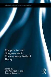 Compromise and Disagreement in Contemporary Political Theory - cover