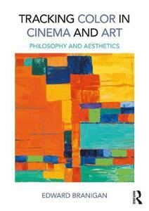 Tracking Color in Cinema and Art: Philosophy and Aesthetics - Edward Branigan - cover