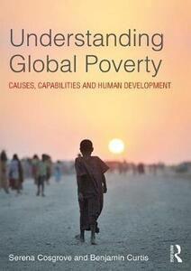 Understanding Global Poverty: Causes, Capabilities and Human Development - Serena Cosgrove,Benjamin Curtis - cover