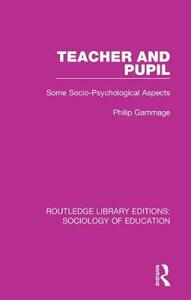 Teacher and Pupil: Some Socio-Psychological Aspects - Philip Gammage - cover