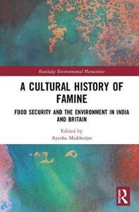 A Cultural History of Famine: Food Security and the Environment in India and Britain - cover