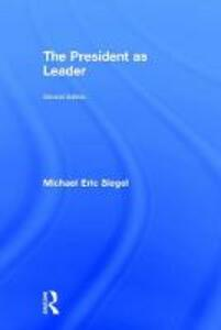 The President as Leader - Michael Eric Siegel - cover