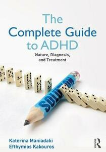 The Complete Guide to ADHD: Nature, Diagnosis, and Treatment - Katerina Maniadaki,Efhymios Kakouros - cover