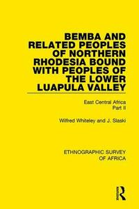 Bemba and Related Peoples of Northern Rhodesia bound with Peoples of the Lower Luapula Valley: East Central Africa Part II - Wilfred Whiteley,J. Slaski - cover