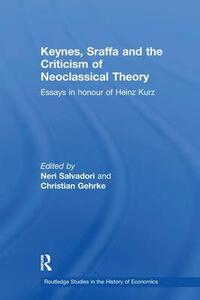 Keynes, Sraffa and the Criticism of Neoclassical Theory: Essays in Honour of Heinz Kurz - cover