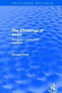 : The Challenge of Islam (2005): Encounters in Interfaith Dialogue - Douglas Pratt - cover