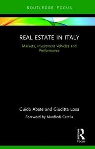 Real Estate in Italy: Markets, Investment Vehicles and Performance - Guido Abate,Guiditta Losa,Maria Losa - cover