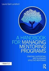 A Handbook for Managing Mentoring Programs: Starting, Supporting and Sustaining - Laura Gail Lunsford - cover
