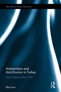 Antisemitism and Anti-Zionism in Turkey: From Ottoman Rule to AKP - Efrat Aviv - cover
