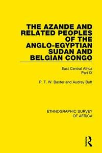 The Azande and Related Peoples of the Anglo-Egyptian Sudan and Belgian Congo: East Central Africa Part IX - P. T. W. Baxter,Audrey J. Butt - cover