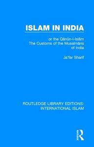 Islam in India: or the Q n n-i-Isl m The Customs of the Musalm ns of India - Ja'far Sharif - cover