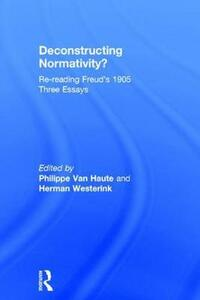 Deconstructing Normativity?: Re-reading Freud's 1905 Three Essays - cover