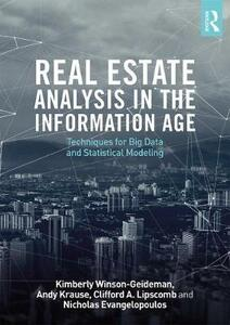 Real Estate Analysis in the Information Age: Techniques for Big Data and Statistical Modeling - Kimberly Winson-Geideman,Andy Krause,Clifford A. Lipscomb - cover