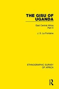 The Gisu of Uganda: East Central Africa Part X - J. S. La Fontaine - cover