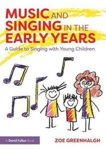 Music and Singing in the Early Years: A Guide to Singing with Young Children - Zoe Greenhalgh - cover
