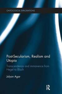 Post-Secularism, Realism and Utopia: Transcendence and Immanence from Hegel to Bloch - Jolyon Agar - cover