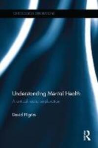 Understanding Mental Health: A critical realist exploration - David Pilgrim - cover