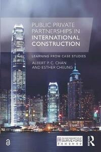 Public Private Partnerships in International Construction: Learning from case studies - Albert P. C. Chan,Esther Cheung - cover