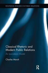 Classical Rhetoric and Modern Public Relations: An Isocratean Model - Charles Marsh - cover