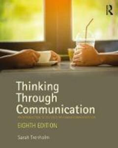 Thinking Through Communication: An Introduction to the Study of Human Communication - Sarah Trenholm - cover