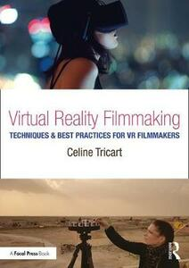 Virtual Reality Filmmaking: Techniques & Best Practices for VR Filmmakers - Celine Tricart - cover