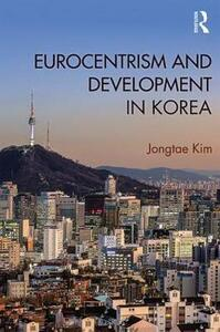 Eurocentrism and Development in Korea - Jongtae Kim - cover