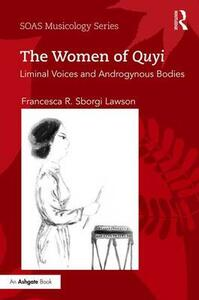 The Women of Quyi: Liminal Voices and Androgynous Bodies - Francesca R. Sborgi Lawson - cover