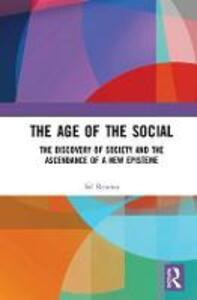 The Age of the Social: The Discovery of Society and The Ascendance of a New Episteme - Sal Restivo - cover