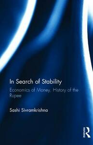 In Search of Stability: Economics of Money, History of the Rupee - Sashi Sivramkrishna - cover