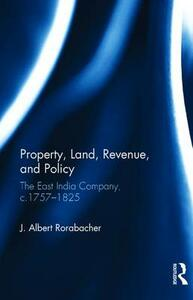 Property, Land, Revenue, and Policy: The East India Company, c.1757-1825 - J. Albert Rorabacher - cover