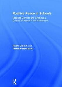 Positive Peace in Schools: Tackling Conflict and Creating a Culture of Peace in the Classroom - Hilary Cremin,Terence Bevington - cover