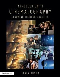 Introduction to Cinematography: Learning Through Practice - Tania Hoser - cover