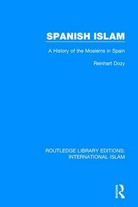 Spanish Islam: A History of the Moslems in Spain - Reinhart Dozy - cover