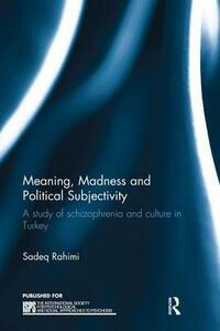 Meaning, Madness and Political Subjectivity: A study of schizophrenia and culture in Turkey - Sadeq Rahimi - cover