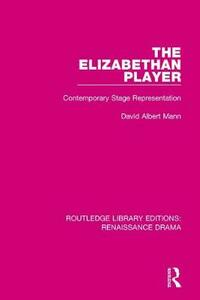 The Elizabethan Player: Contemporary Stage Representation - David Albert Mann - cover