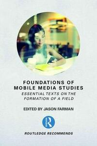 Foundations of Mobile Media Studies: Essential Texts on the Formation of a Field - cover