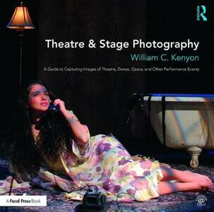 Theatre & Stage Photography: A Guide to Capturing Images of Theatre, Dance, Opera, and Other Performance Events - William Kenyon - cover