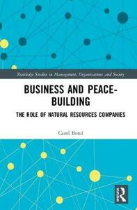 Business and Peace-Building: The Role of Natural Resources Companies - Carol Bond - cover