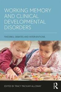 Working Memory and Clinical Developmental Disorders: Theories, Debates and Interventions - cover
