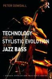 Technology and the Stylistic Evolution of the Jazz Bass - Peter Dowdall - cover