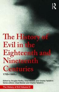 The History of Evil in the Eighteenth and Nineteenth Centuries: 1700-1900 CE - Douglas Hedley - cover